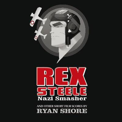 Cover art for Rex Steele: Nazi Smasher and Other Short Film Scores by Ryan Shore
