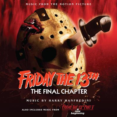 Cover art for Friday the 13th: The Final Chapter (Music From The Motion Picture) Also Includes Music From Friday the 13th: A New Beginning (Music From The Motion Picture)
